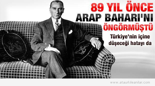 Ataturk Arap Baharini 89 yil once gormusdu